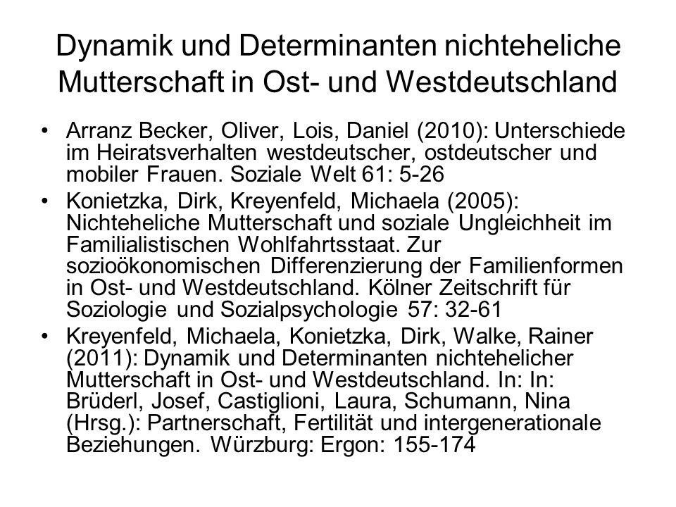 Dynamik und Determinanten nichteheliche Mutterschaft in Ost- und Westdeutschland Arranz Becker, Oliver, Lois, Daniel (2010): Unterschiede im Heiratsve