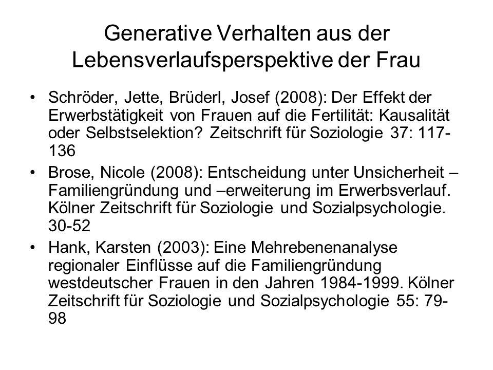 Generative Verhalten aus der Lebensverlaufsperspektive der Frau Schröder, Jette, Brüderl, Josef (2008): Der Effekt der Erwerbstätigkeit von Frauen auf