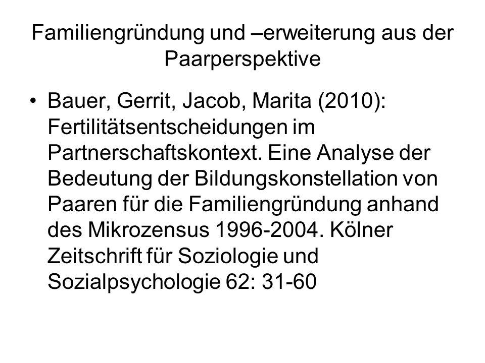 Familiengründung und –erweiterung aus der Paarperspektive Bauer, Gerrit, Jacob, Marita (2010): Fertilitätsentscheidungen im Partnerschaftskontext. Ein