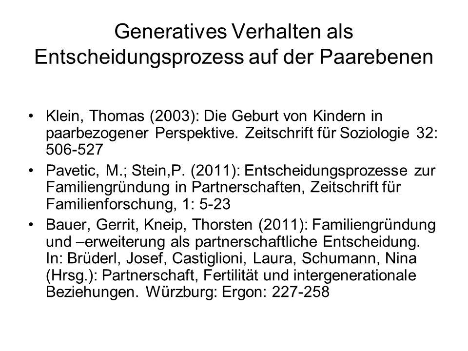 Generatives Verhalten als Entscheidungsprozess auf der Paarebenen Klein, Thomas (2003): Die Geburt von Kindern in paarbezogener Perspektive. Zeitschri