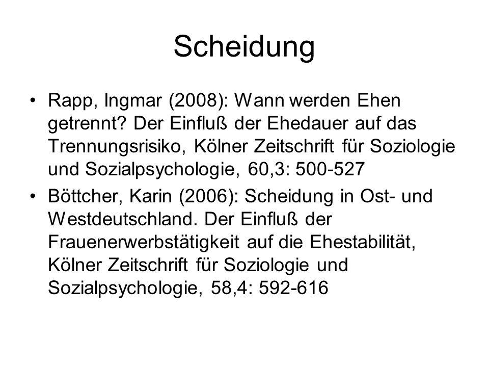 Scheidung Rapp, Ingmar (2008): Wann werden Ehen getrennt? Der Einfluß der Ehedauer auf das Trennungsrisiko, Kölner Zeitschrift für Soziologie und Sozi