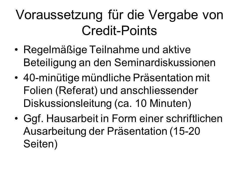Voraussetzung für die Vergabe von Credit-Points Regelmäßige Teilnahme und aktive Beteiligung an den Seminardiskussionen 40-minütige mündliche Präsenta