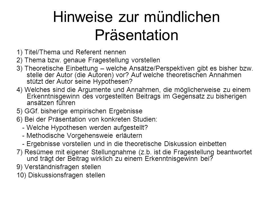Hinweise zur mündlichen Präsentation 1) Titel/Thema und Referent nennen 2) Thema bzw. genaue Fragestellung vorstellen 3) Theoretische Einbettung – wel