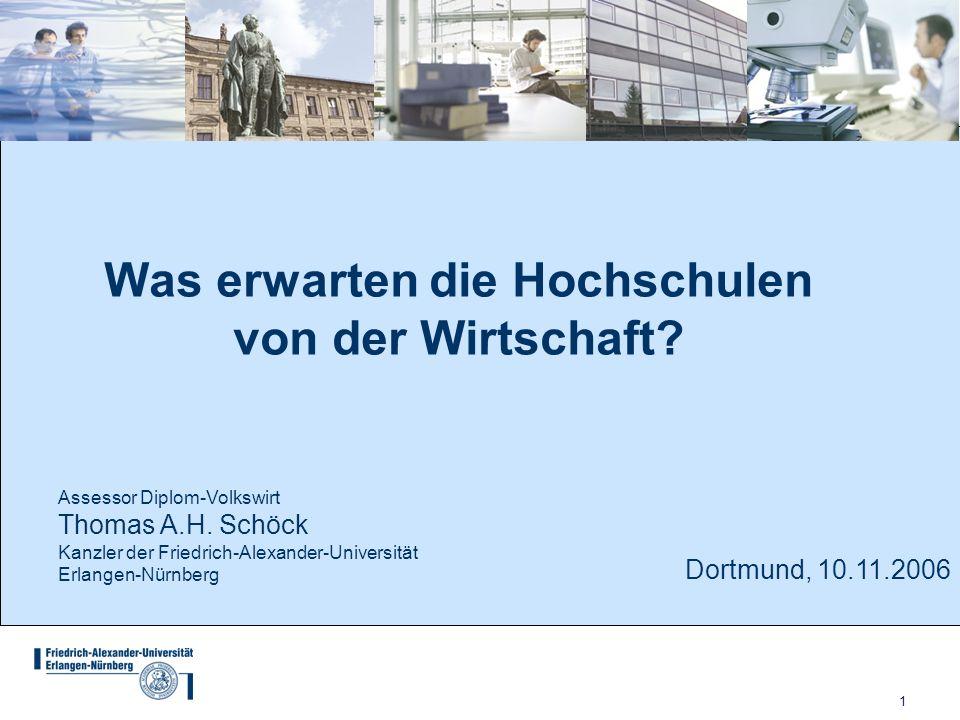 1 Was erwarten die Hochschulen von der Wirtschaft? Assessor Diplom-Volkswirt Thomas A.H. Schöck Kanzler der Friedrich-Alexander-Universität Erlangen-N