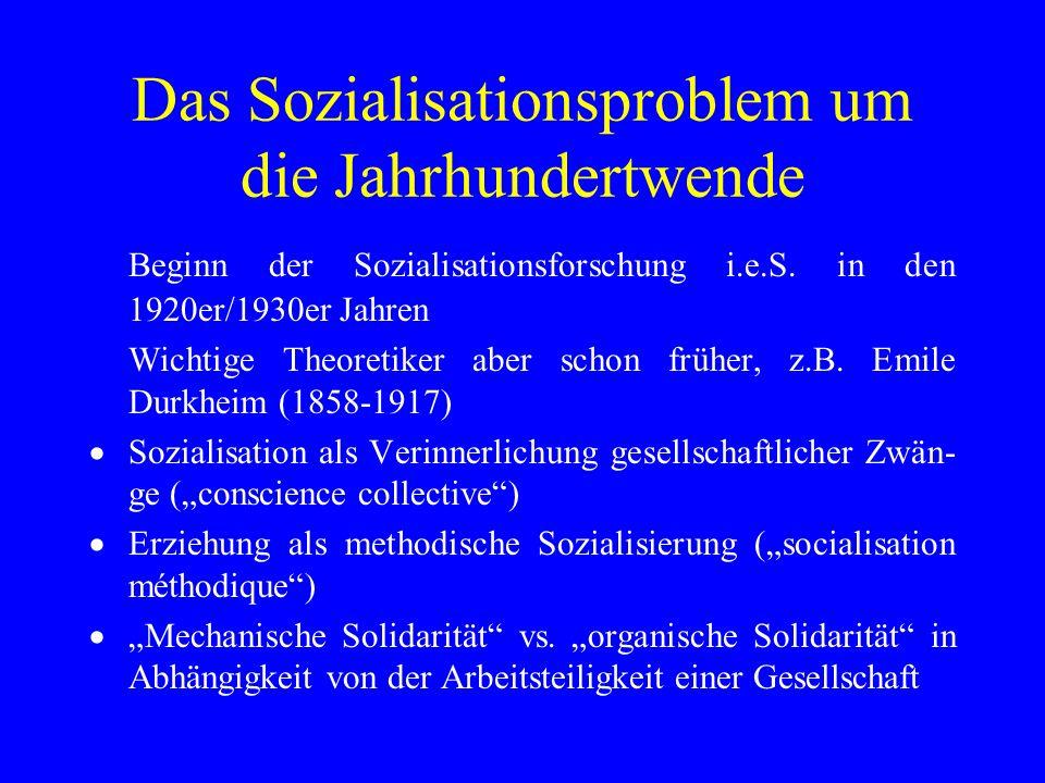 Das Sozialisationsproblem um die Jahrhundertwende Beginn der Sozialisationsforschung i.e.S. in den 1920er/1930er Jahren Wichtige Theoretiker aber scho
