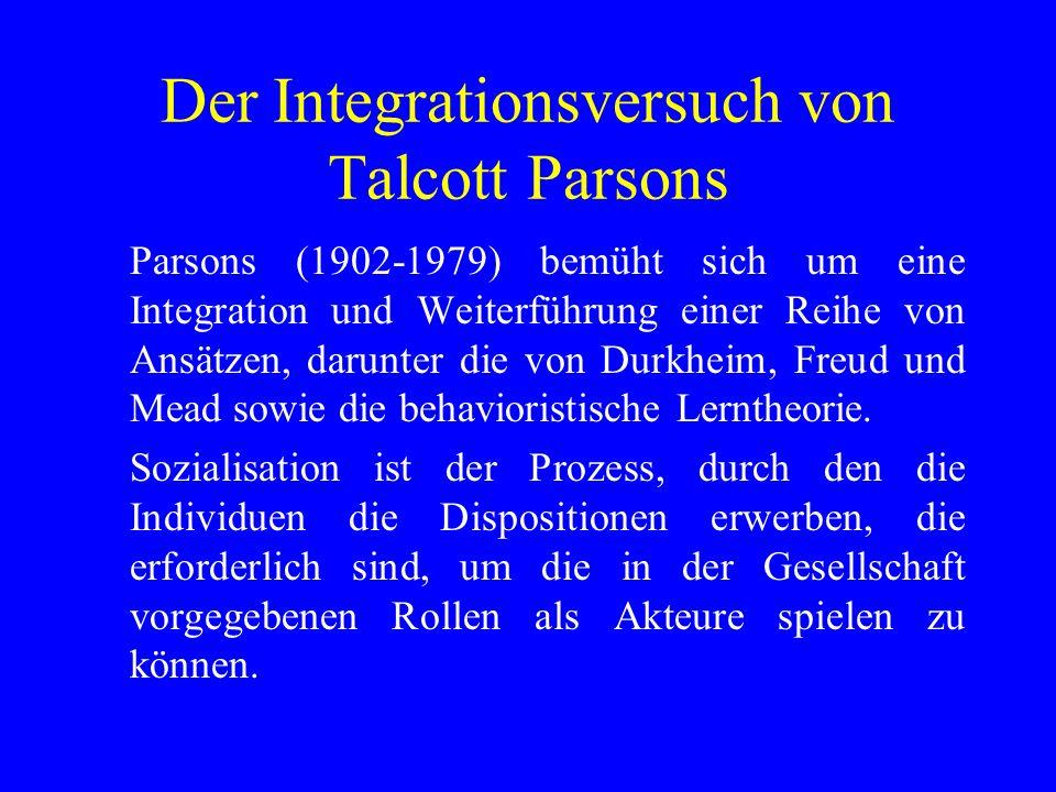 Der Integrationsversuch von Talcott Parsons Parsons (1902-1979) bemüht sich um eine Integration und Weiterführung einer Reihe von Ansätzen, darunter d