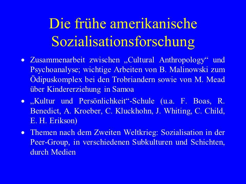 Die frühe amerikanische Sozialisationsforschung Zusammenarbeit zwischen Cultural Anthropology und Psychoanalyse; wichtige Arbeiten von B. Malinowski z