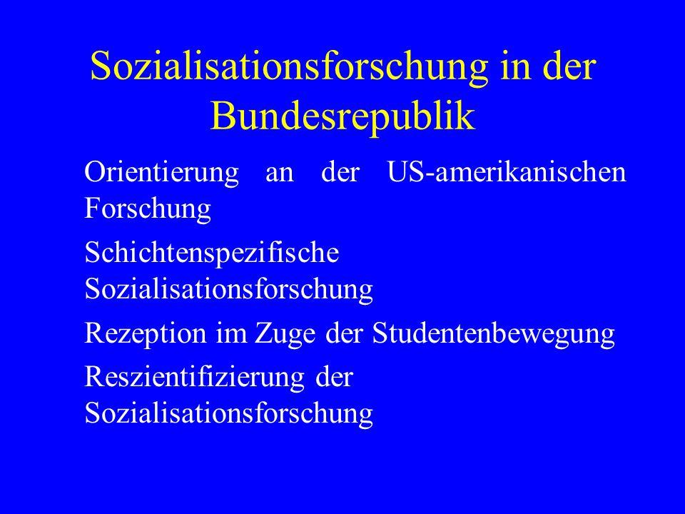 Sozialisationsforschung in der Bundesrepublik Orientierung an der US-amerikanischen Forschung Schichtenspezifische Sozialisationsforschung Rezeption i