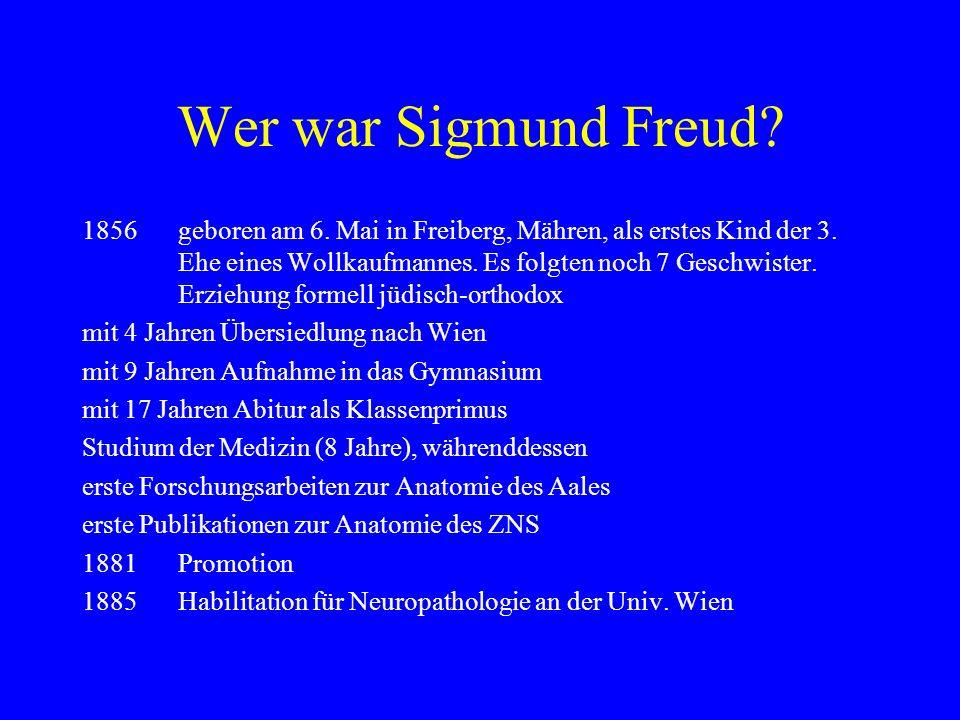 Wer war Sigmund Freud? 1856geboren am 6. Mai in Freiberg, Mähren, als erstes Kind der 3. Ehe eines Wollkaufmannes. Es folgten noch 7 Geschwister. Erzi
