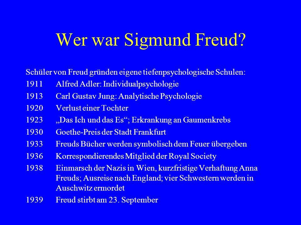 Wer war Sigmund Freud? Schüler von Freud gründen eigene tiefenpsychologische Schulen: 1911Alfred Adler: Individualpsychologie 1913Carl Gustav Jung: An