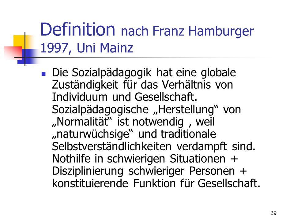 29 Definition nach Franz Hamburger 1997, Uni Mainz Die Sozialpädagogik hat eine globale Zuständigkeit für das Verhältnis von Individuum und Gesellscha