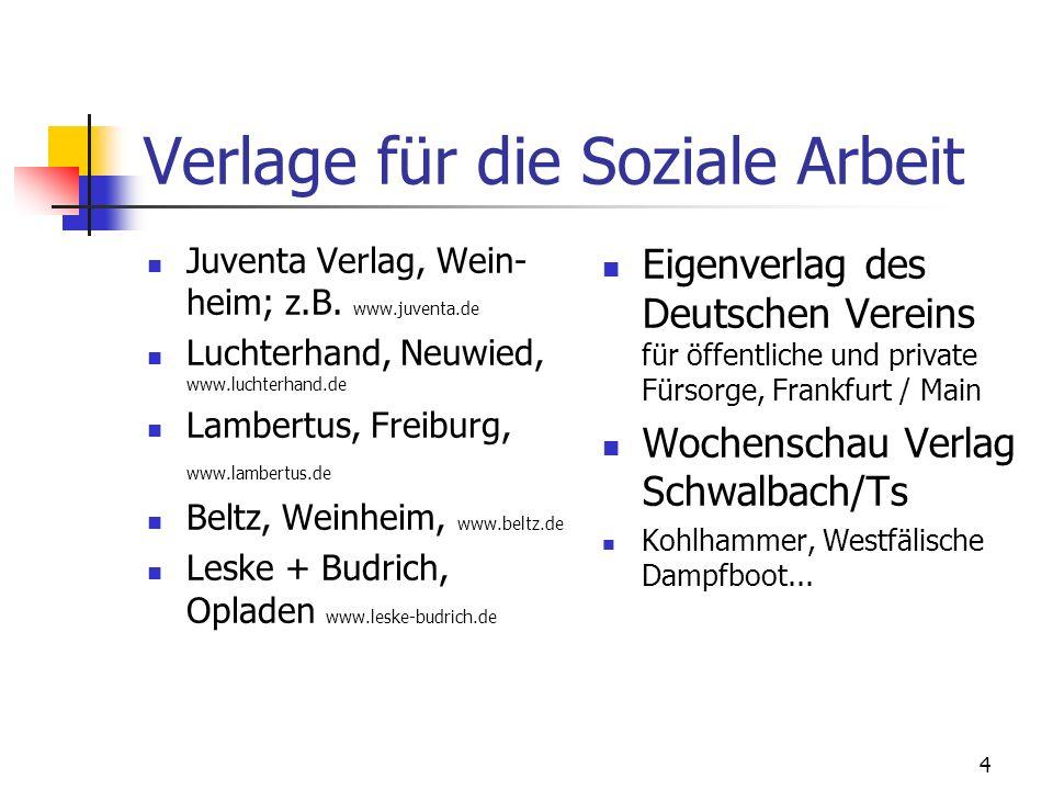 4 Verlage für die Soziale Arbeit Juventa Verlag, Wein- heim; z.B. www.juventa.de Luchterhand, Neuwied, www.luchterhand.de Lambertus, Freiburg, www.lam