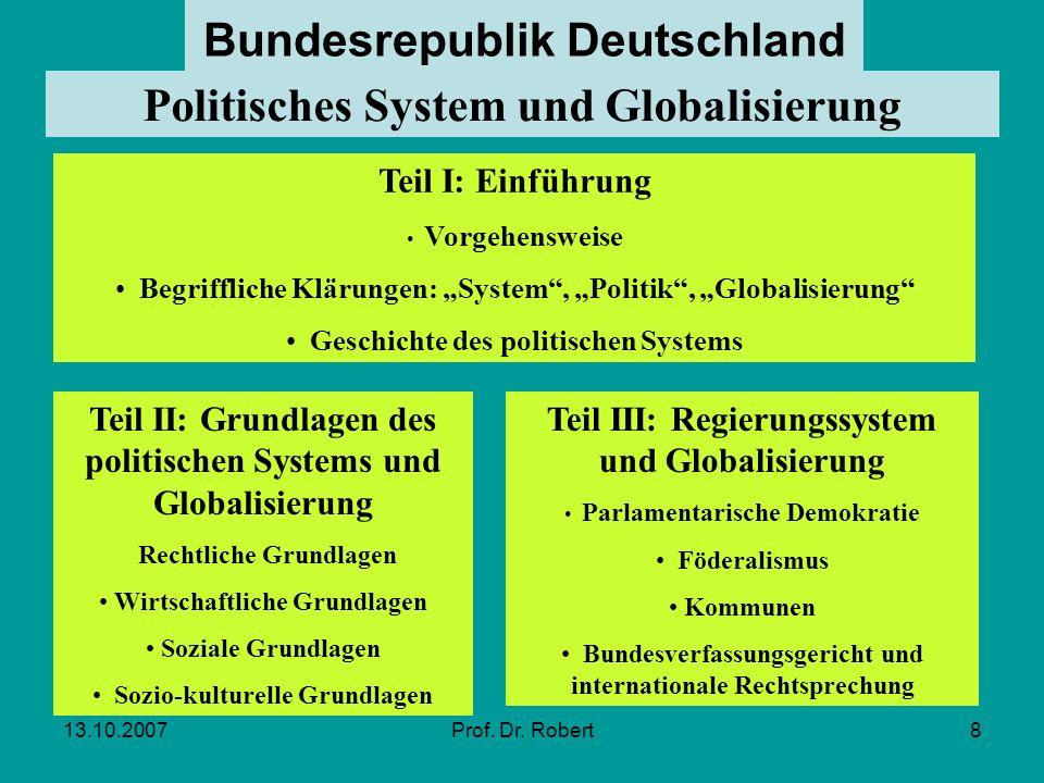 13.10.2007Prof. Dr. Robert8 Bundesrepublik Deutschland Politisches System und Globalisierung Teil I: Einführung Vorgehensweise Begriffliche Klärungen: