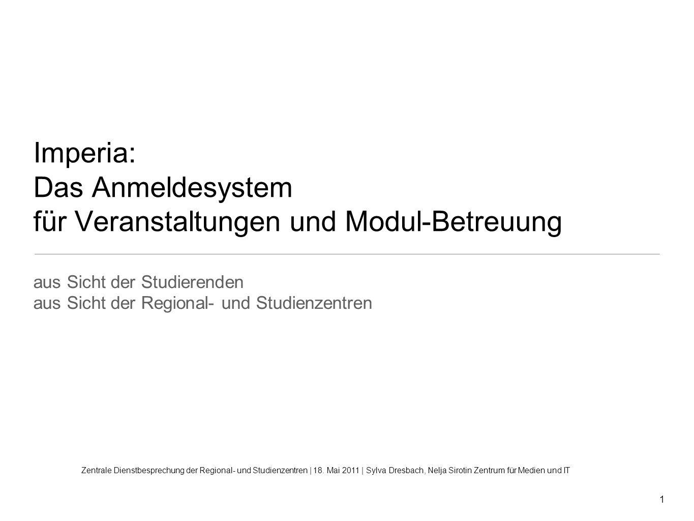 1 Imperia: Das Anmeldesystem für Veranstaltungen und Modul-Betreuung aus Sicht der Studierenden aus Sicht der Regional- und Studienzentren Zentrale Di
