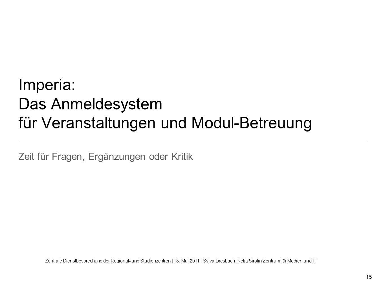 15 Imperia: Das Anmeldesystem für Veranstaltungen und Modul-Betreuung Zeit für Fragen, Ergänzungen oder Kritik Zentrale Dienstbesprechung der Regional