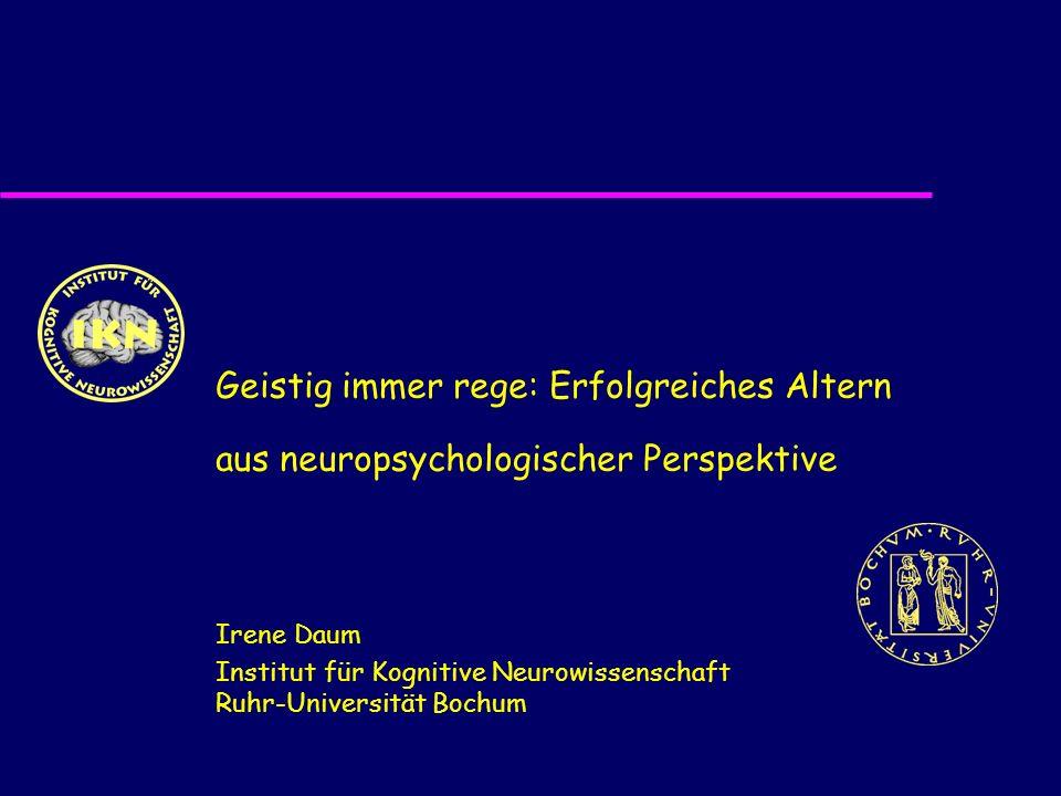 Geistig immer rege: Erfolgreiches Altern aus neuropsychologischer Perspektive Irene Daum Institut für Kognitive Neurowissenschaft Ruhr-Universität Boc