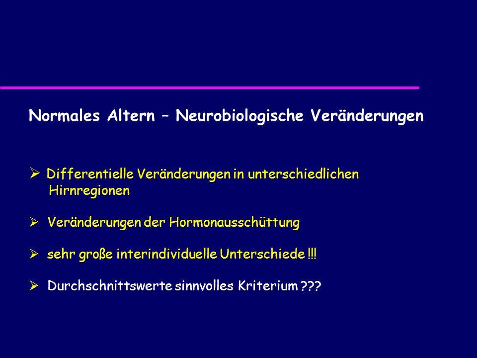 Normales Altern – Neurobiologische Veränderungen Differentielle Veränderungen in unterschiedlichen Hirnregionen Veränderungen der Hormonausschüttung s