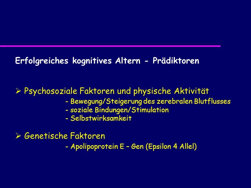 Erfolgreiches kognitives Altern - Prädiktoren Psychosoziale Faktoren und physische Aktivität - Bewegung/Steigerung des zerebralen Blutflusses - sozial