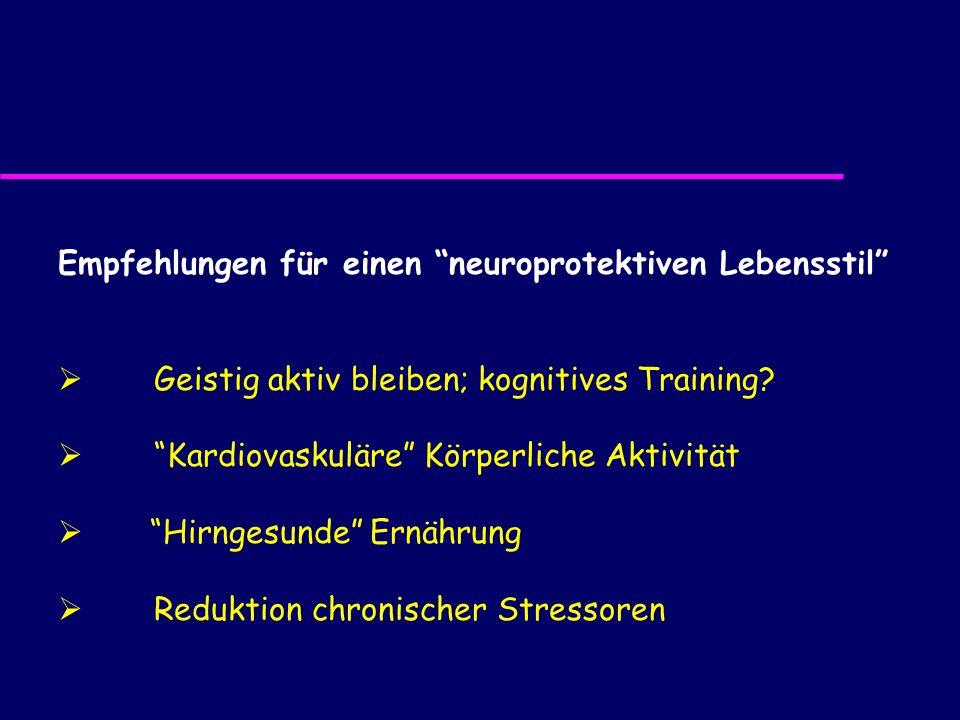 Empfehlungen für einen neuroprotektiven Lebensstil Geistig aktiv bleiben; kognitives Training? Kardiovaskuläre Körperliche Aktivität Hirngesunde Ernäh