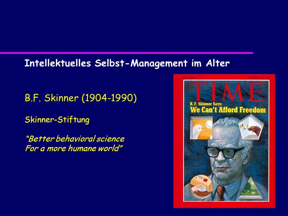 Intellektuelles Selbst-Management im Alter B.F. Skinner (1904-1990) Skinner-Stiftung Better behavioral science For a more humane world