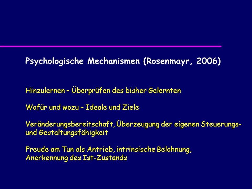 Psychologische Mechanismen (Rosenmayr, 2006) Hinzulernen – Überprüfen des bisher Gelernten Wofür und wozu – Ideale und Ziele Veränderungsbereitschaft,