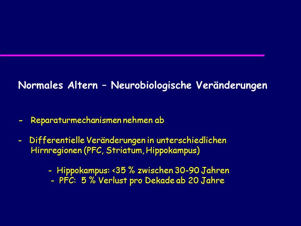 Normales Altern – Neurobiologische Veränderungen - Reparaturmechanismen nehmen ab - Differentielle Veränderungen in unterschiedlichen Hirnregionen (PF