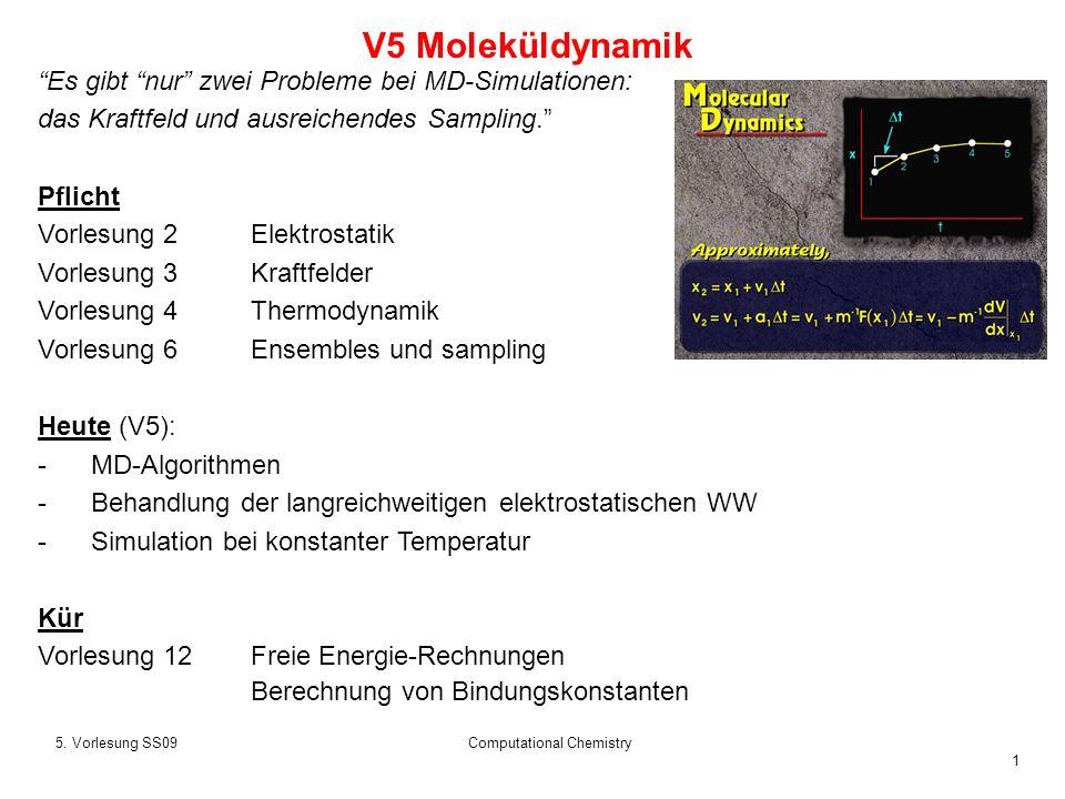 1 5. Vorlesung SS09Computational Chemistry V5 Moleküldynamik Es gibt nur zwei Probleme bei MD-Simulationen: das Kraftfeld und ausreichendes Sampling.