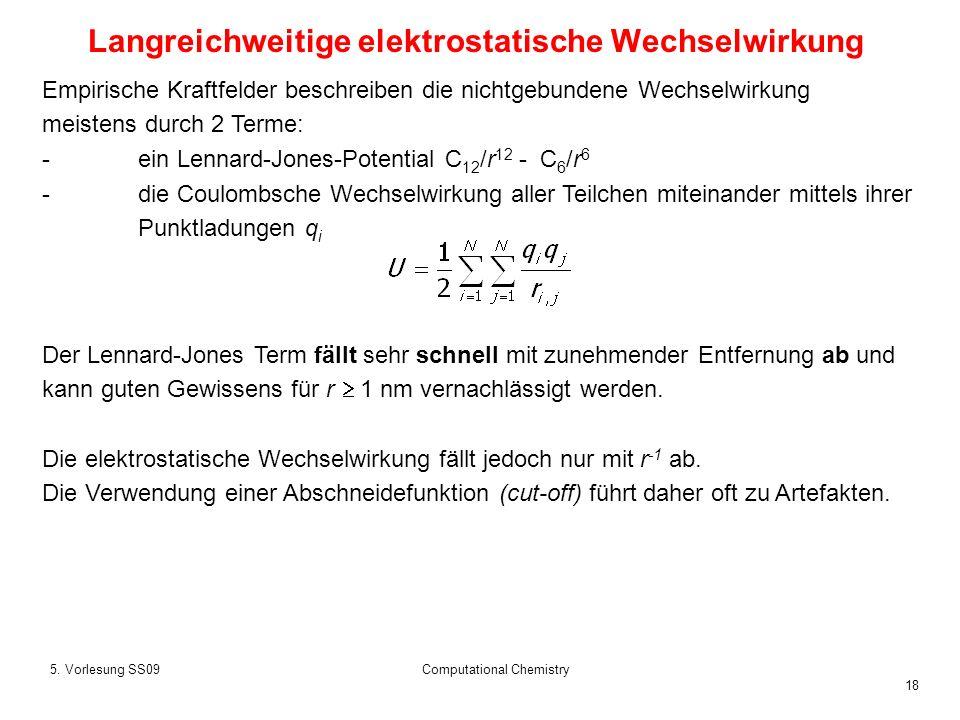 18 5. Vorlesung SS09Computational Chemistry Empirische Kraftfelder beschreiben die nichtgebundene Wechselwirkung meistens durch 2 Terme: -ein Lennard-