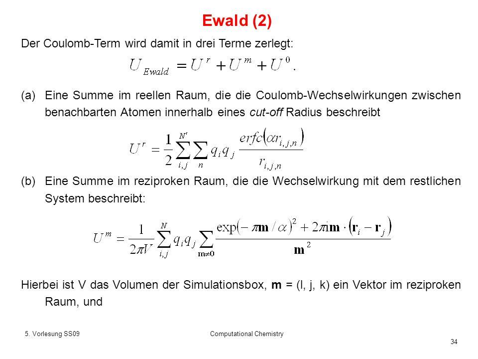 34 5. Vorlesung SS09Computational Chemistry Der Coulomb-Term wird damit in drei Terme zerlegt: (a)Eine Summe im reellen Raum, die die Coulomb-Wechselw