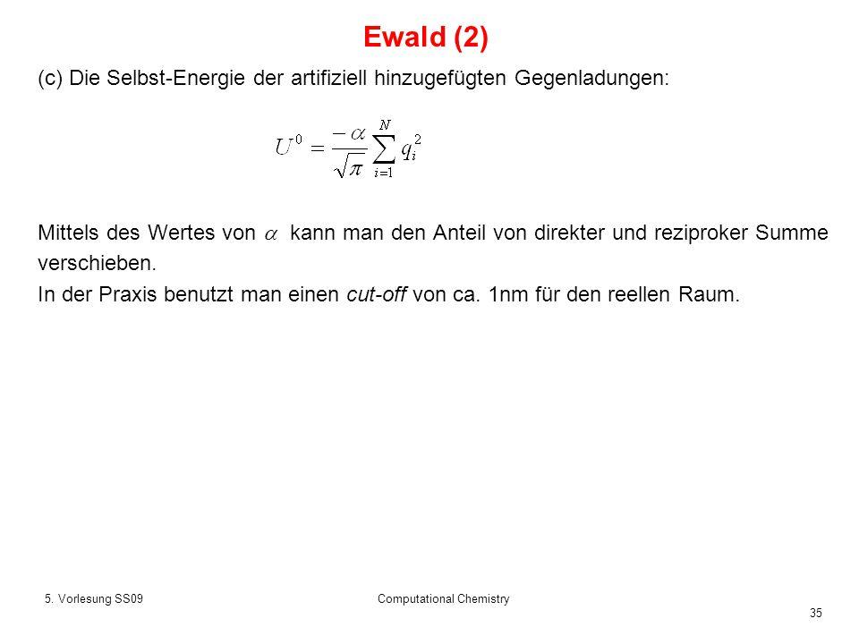 35 5. Vorlesung SS09Computational Chemistry (c) Die Selbst-Energie der artifiziell hinzugefügten Gegenladungen: Mittels des Wertes von kann man den An