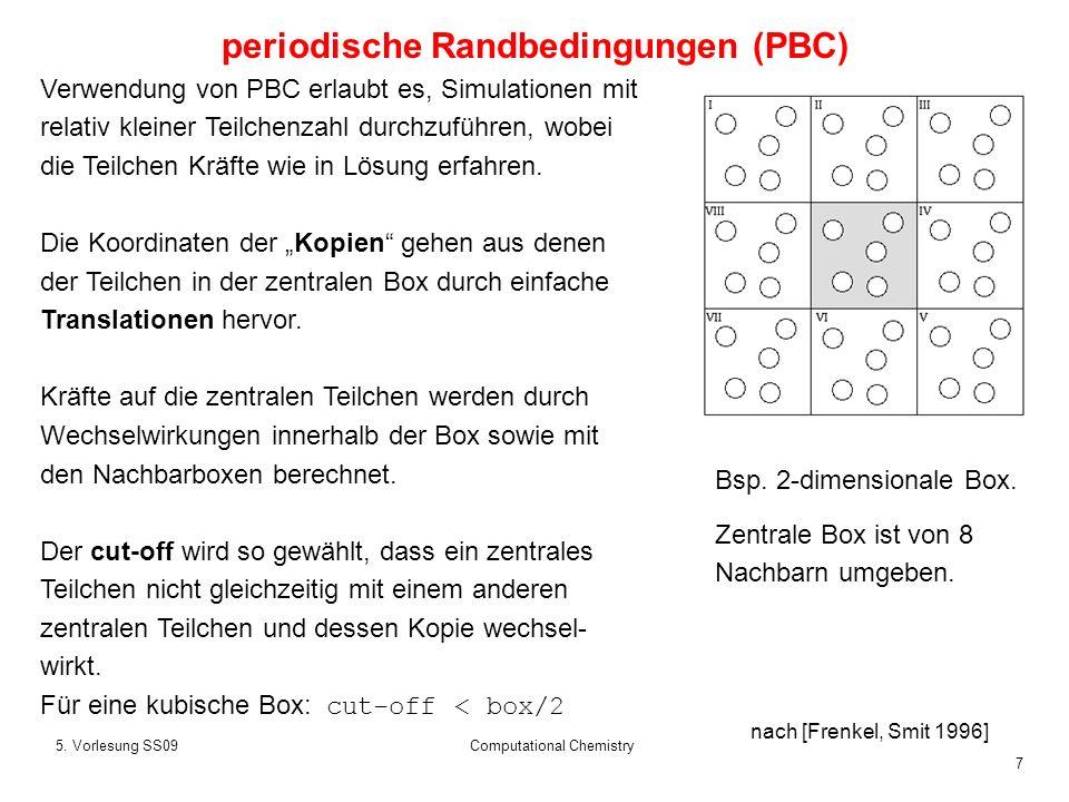 7 5. Vorlesung SS09Computational Chemistry Verwendung von PBC erlaubt es, Simulationen mit relativ kleiner Teilchenzahl durchzuführen, wobei die Teilc