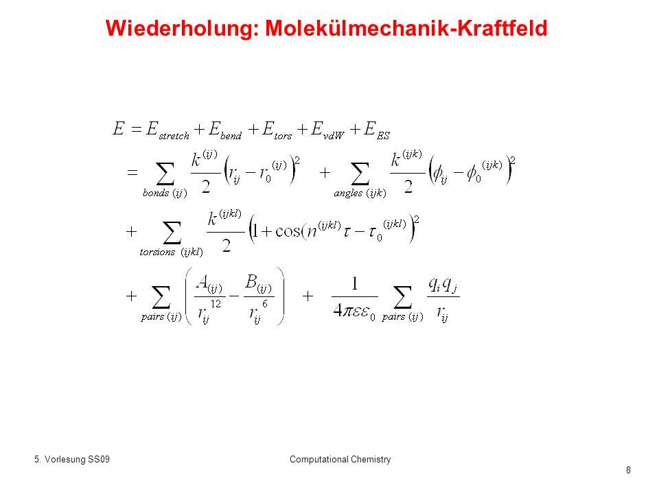 8 5. Vorlesung SS09Computational Chemistry Wiederholung: Molekülmechanik-Kraftfeld