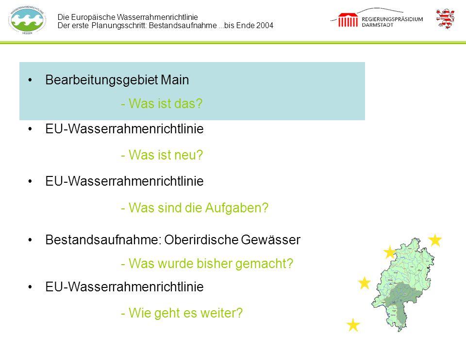 Die Europäische Wasserrahmenrichtlinie Der erste Planungsschritt: Bestandsaufnahme...bis Ende 2004 Bearbeitungsgebiet Main - Was ist das? EU-Wasserrah