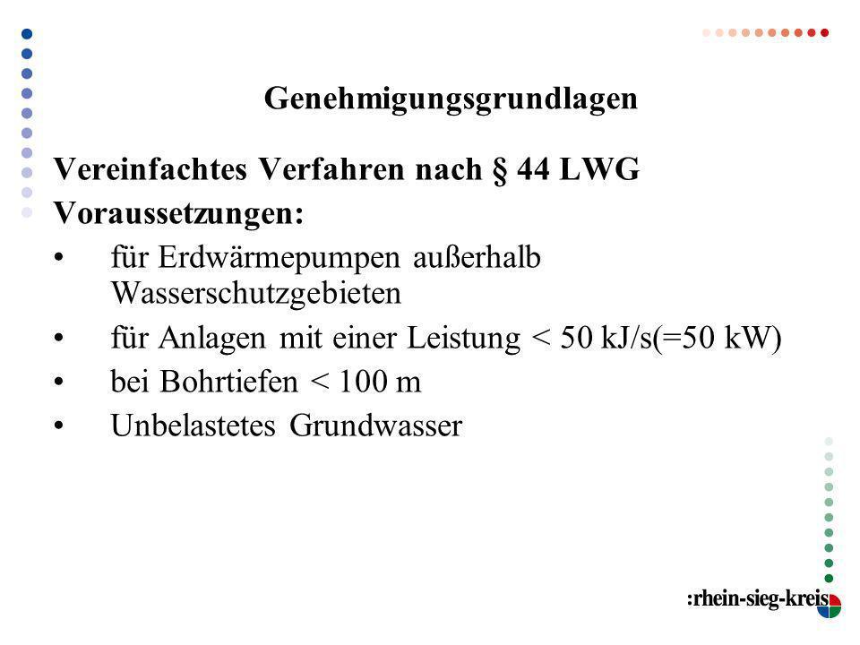 Genehmigungsgrundlagen Vereinfachtes Verfahren nach § 44 LWG Voraussetzungen: für Erdwärmepumpen außerhalb Wasserschutzgebieten für Anlagen mit einer