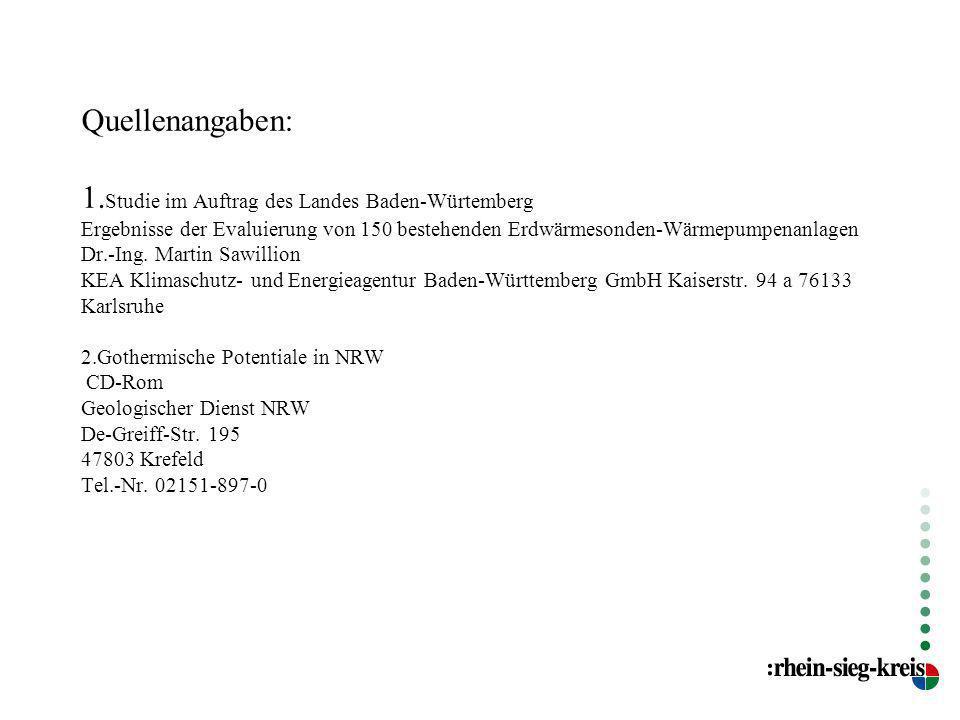 Quellenangaben: 1. Studie im Auftrag des Landes Baden-Würtemberg Ergebnisse der Evaluierung von 150 bestehenden Erdwärmesonden-Wärmepumpenanlagen Dr.-