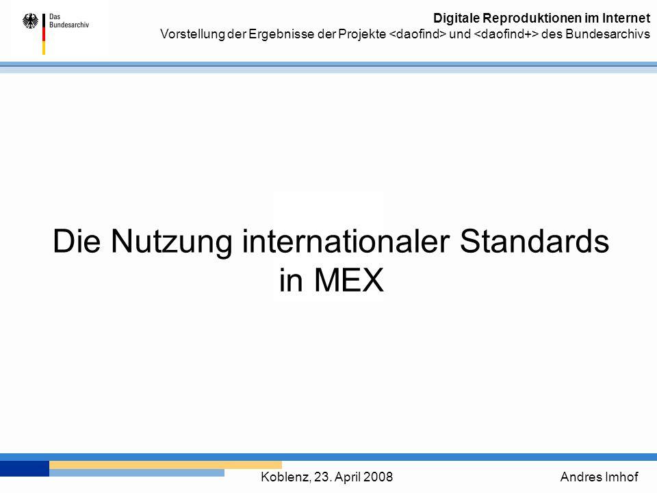 Digitale Reproduktionen im Internet Vorstellung der Ergebnisse der Projekte und des Bundesarchivs Gliederung Erstellung internationaler Standardformate im MEX EAD EAC METS Vorstellung weiterer Anwendungsprofile von EAD im MEX Erweitertes Findbuch Standardfindbuch Erläuterung des Profile-Editors im MEX 23.