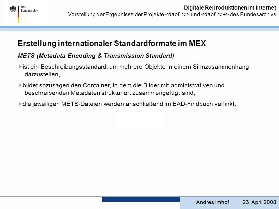 Digitale Reproduktionen im Internet Vorstellung der Ergebnisse der Projekte und des Bundesarchivs Erstellung internationaler Standardformate im MEX ME
