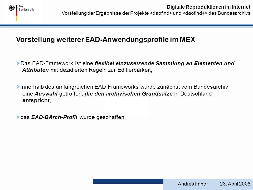 Digitale Reproduktionen im Internet Vorstellung der Ergebnisse der Projekte und des Bundesarchivs Vorstellung weiterer EAD-Anwendungsprofile im MEX Da