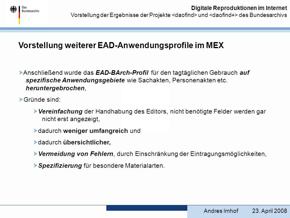Digitale Reproduktionen im Internet Vorstellung der Ergebnisse der Projekte und des Bundesarchivs Vorstellung weiterer EAD-Anwendungsprofile im MEX An