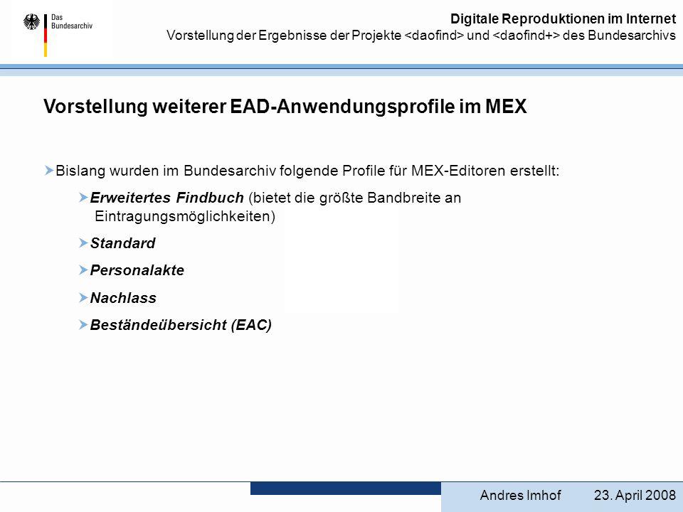 Digitale Reproduktionen im Internet Vorstellung der Ergebnisse der Projekte und des Bundesarchivs Vorstellung weiterer EAD-Anwendungsprofile im MEX Bi
