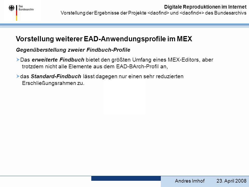 Digitale Reproduktionen im Internet Vorstellung der Ergebnisse der Projekte und des Bundesarchivs Vorstellung weiterer EAD-Anwendungsprofile im MEX Ge