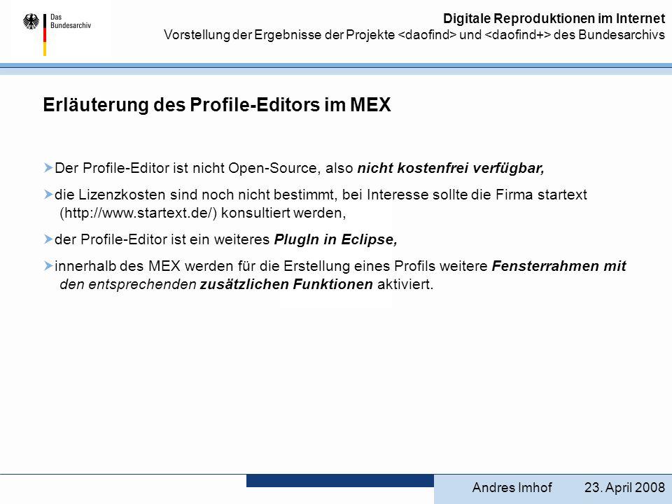 Digitale Reproduktionen im Internet Vorstellung der Ergebnisse der Projekte und des Bundesarchivs Erläuterung des Profile-Editors im MEX Der Profile-E