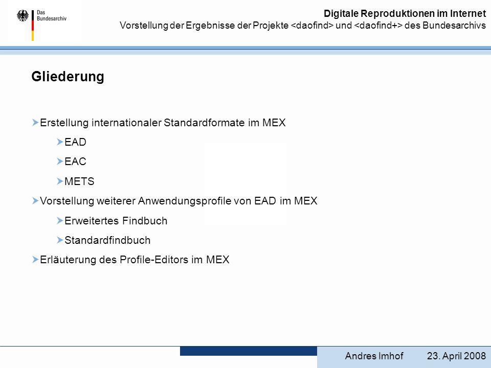 Digitale Reproduktionen im Internet Vorstellung der Ergebnisse der Projekte und des Bundesarchivs Vorstellung weiterer EAD-Anwendungsprofile im MEX Das EAD-Framework ist eine flexibel einzusetzende Sammlung an Elementen und Attributen mit dezidierten Regeln zur Editierbarkeit, innerhalb des umfangreichen EAD-Frameworks wurde zunächst vom Bundesarchiv eine Auswahl getroffen, die den archivischen Grundsätze in Deutschland entspricht, das EAD-BArch-Profil wurde geschaffen.