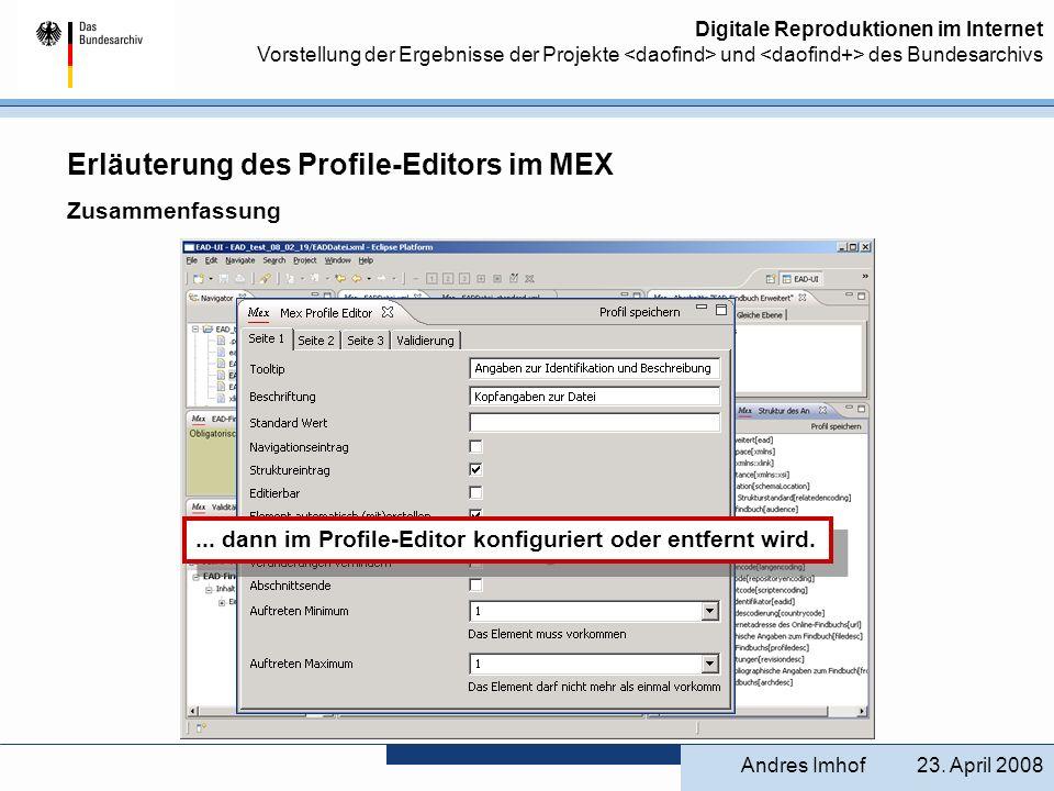 Digitale Reproduktionen im Internet Vorstellung der Ergebnisse der Projekte und des Bundesarchivs 23. April 2008Andres Imhof Erläuterung des Profile-E