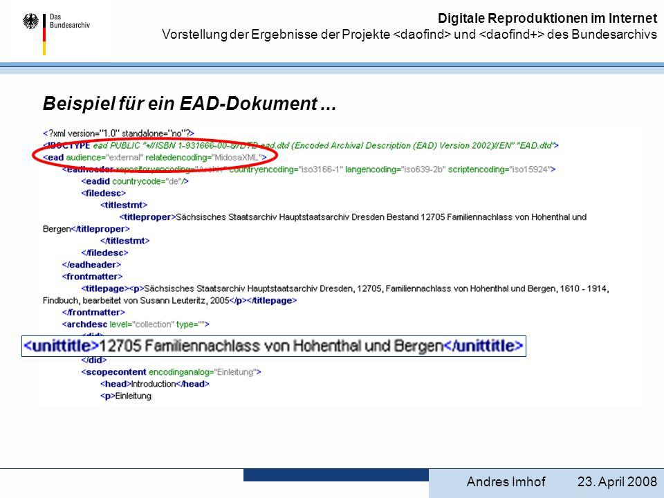 Digitale Reproduktionen im Internet Vorstellung der Ergebnisse der Projekte und des Bundesarchivs Beispiel für ein EAD-Dokument... 23. April 2008Andre