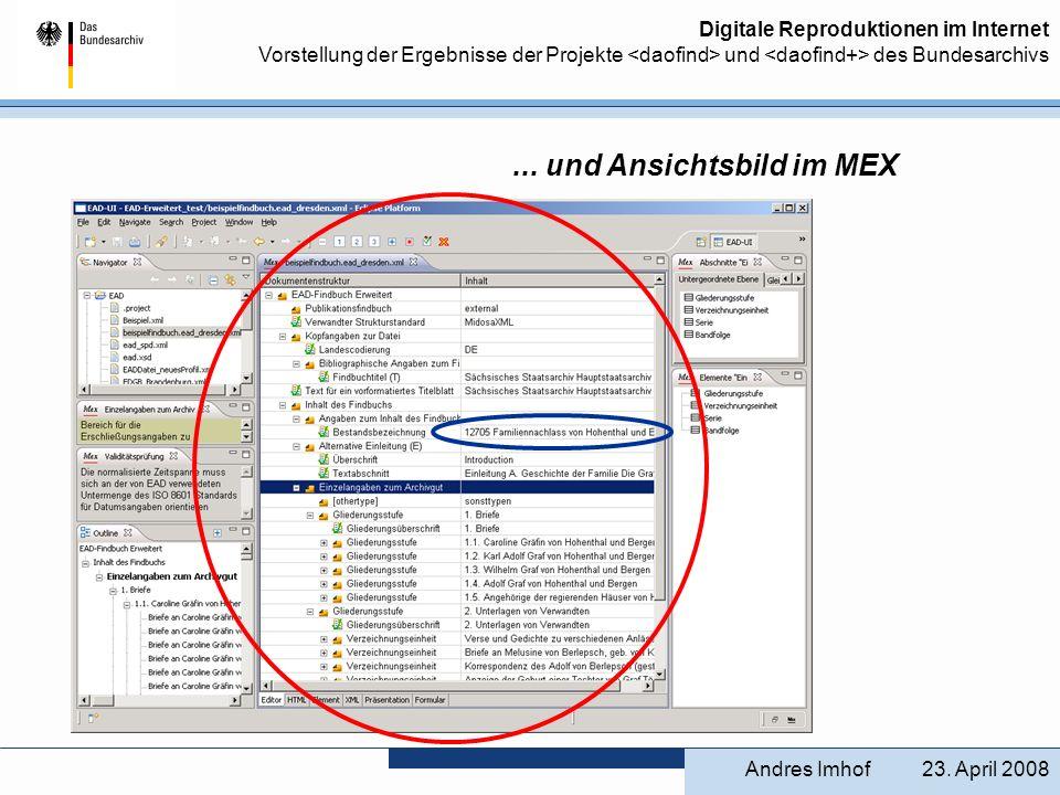Digitale Reproduktionen im Internet Vorstellung der Ergebnisse der Projekte und des Bundesarchivs... und Ansichtsbild im MEX 23. April 2008Andres Imho