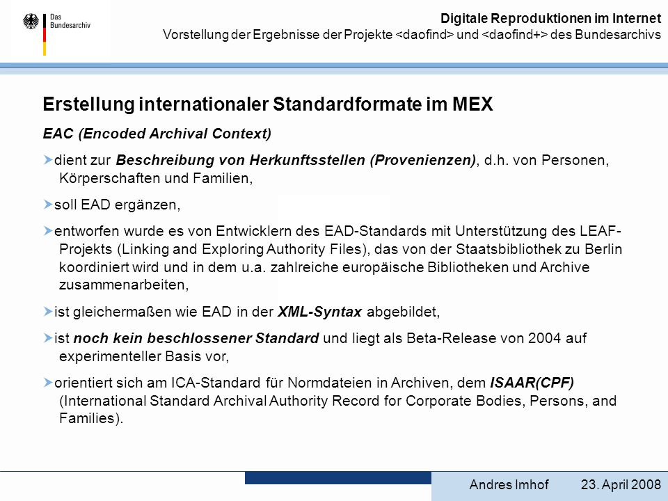 Digitale Reproduktionen im Internet Vorstellung der Ergebnisse der Projekte und des Bundesarchivs Erstellung internationaler Standardformate im MEX EA