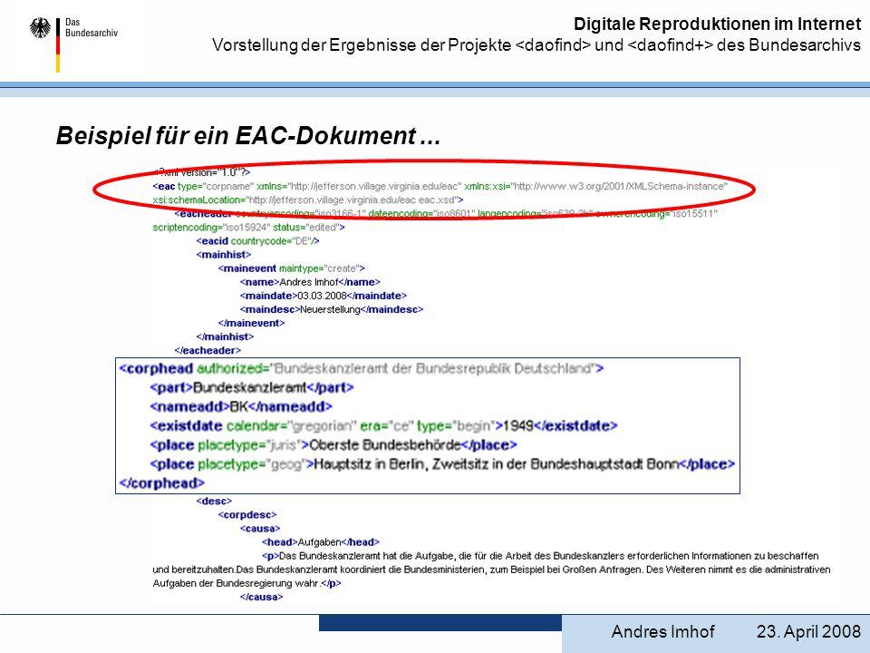 Digitale Reproduktionen im Internet Vorstellung der Ergebnisse der Projekte und des Bundesarchivs 23. April 2008Andres Imhof Beispiel für ein EAC-Doku