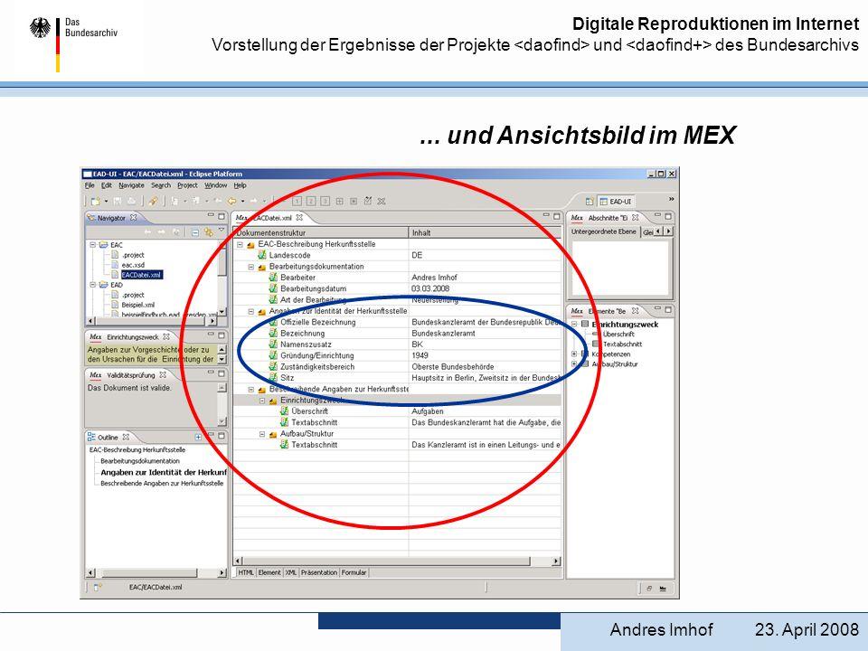 Digitale Reproduktionen im Internet Vorstellung der Ergebnisse der Projekte und des Bundesarchivs Erstellung internationaler Standardformate im MEX METS (Metadata Encoding & Transmission Standard) ist ein Beschreibungsstandard, um mehrere Objekte in einem Sinnzusammenhang darzustellen, bildet sozusagen den Container, in dem die Bilder mit administrativen und beschreibenden Metadaten strukturiert zusammengefügt sind, die jeweiligen METS-Dateien werden anschließend im EAD-Findbuch verlinkt.