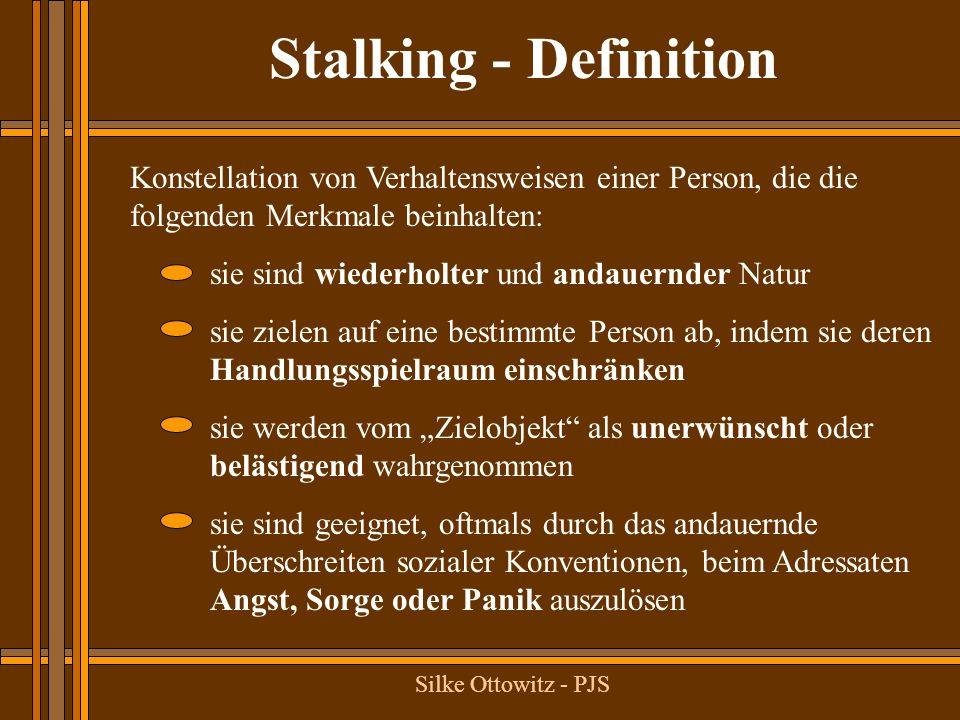 Silke Ottowitz - PJS Konstellation von Verhaltensweisen einer Person, die die folgenden Merkmale beinhalten: Stalking - Definition sie sind wiederholt